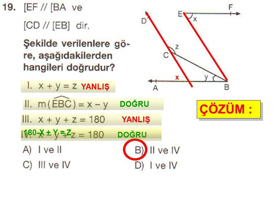 ÇÖZÜM : ÇÖZÜM : x YANLIŞ DOĞRU YANLIŞ DOĞRU 180-X + Y = Z