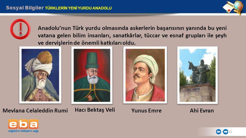 Sosyal Bilgiler TÜRKLERİN YENİ YURDU ANADOLU 10 Anadolu'nun Türk yurdu olmasında askerlerin başarısının yanında bu yeni vatana gelen bilim insanları,