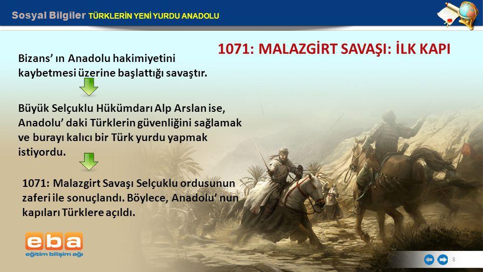 Sosyal Bilgiler TÜRKLERİN YENİ YURDU ANADOLU 9 Malazgirt Zaferini izleyen 5-6 yıllık sürede Anadolu'nun büyük bölümü Türk hâkimiyetine girdi.