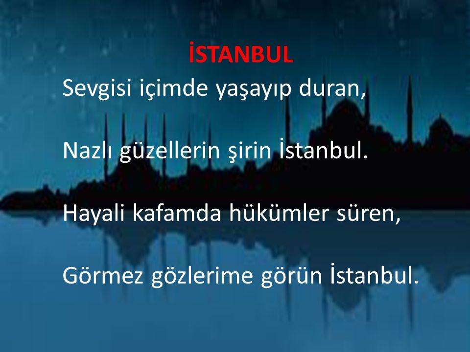 Ortasında deniz,kenarlar kara Bu dünyada cennet olmuş kullara, Mehtapta sandallar ne hoş manzara, Sahildir,yayladır yerin İstanbul.