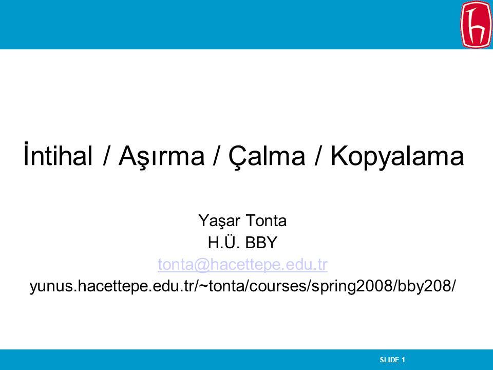 SLIDE 1 İntihal / Aşırma / Çalma / Kopyalama Yaşar Tonta H.Ü. BBY tonta@hacettepe.edu.tr yunus.hacettepe.edu.tr/~tonta/courses/spring2008/bby208/