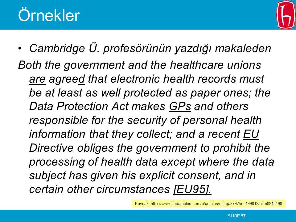 SLIDE 57 Örnekler Cambridge Ü. profesörünün yazdığı makaleden Both the government and the healthcare unions are agreed that electronic health records