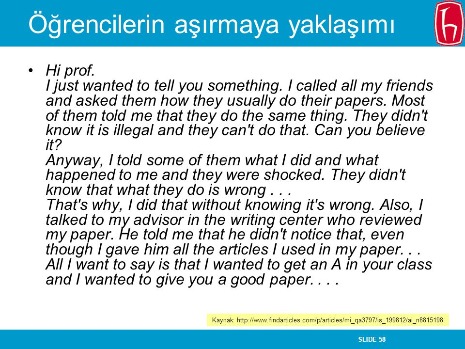SLIDE 58 Öğrencilerin aşırmaya yaklaşımı Hi prof. I just wanted to tell you something. I called all my friends and asked them how they usually do thei