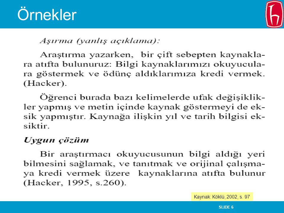 SLIDE 6 Örnekler Kaynak: Köklü, 2002, s. 97