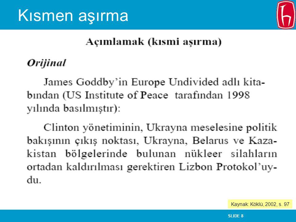 SLIDE 9 Kısmen aşırma (devamla) Kaynak: Köklü, 2002, s. 98