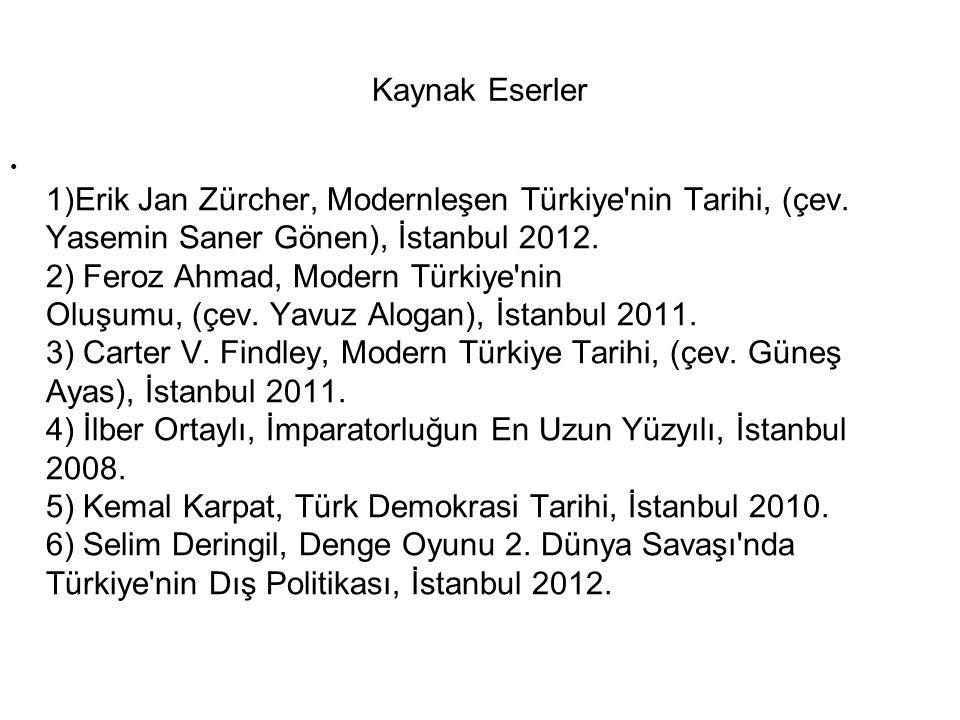 Kaynak Eserler 1)Erik Jan Zürcher, Modernleşen Türkiye nin Tarihi, (çev.