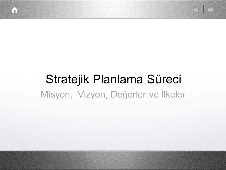 Stratejik Planlama Süreci Misyon, Vizyon, Değerler ve İlkeler