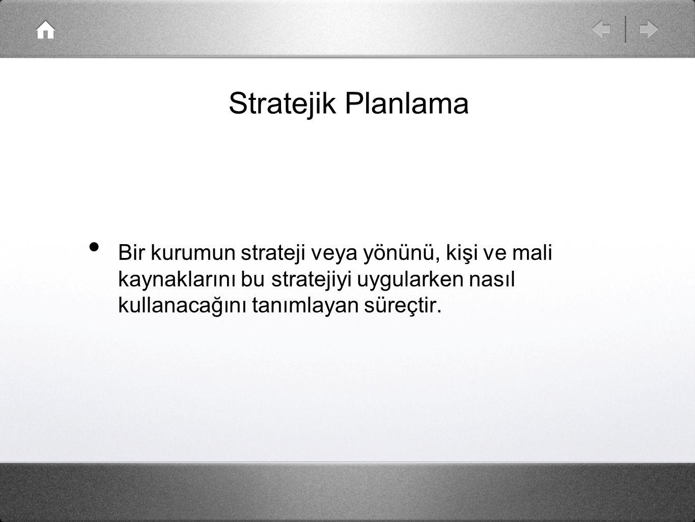 Stratejik Planlama Bir kurumun strateji veya yönünü, kişi ve mali kaynaklarını bu stratejiyi uygularken nasıl kullanacağını tanımlayan süreçtir.