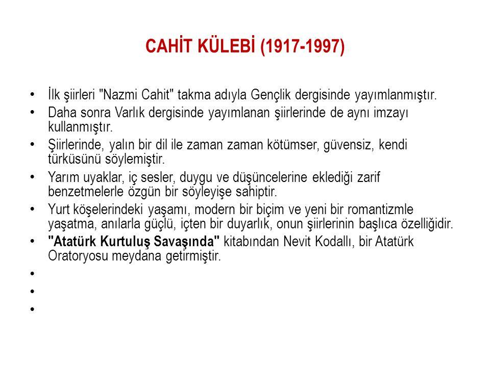 CAHİT KÜLEBİ (1917-1997) İlk şiirleri