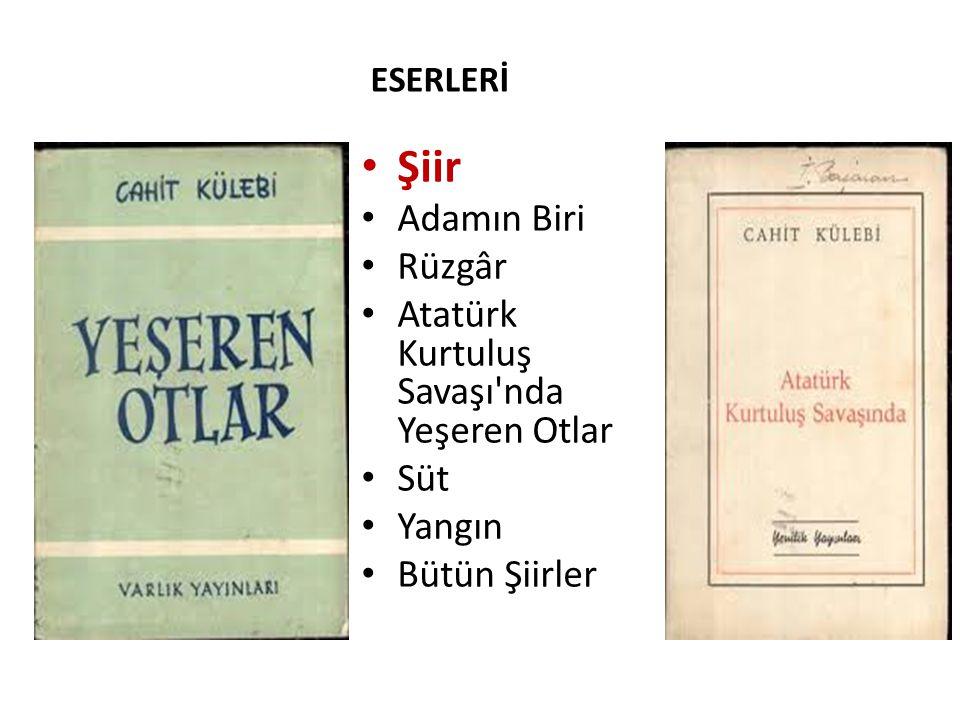 ESERLERİ Şiir Adamın Biri Rüzgâr Atatürk Kurtuluş Savaşı nda Yeşeren Otlar Süt Yangın Bütün Şiirler