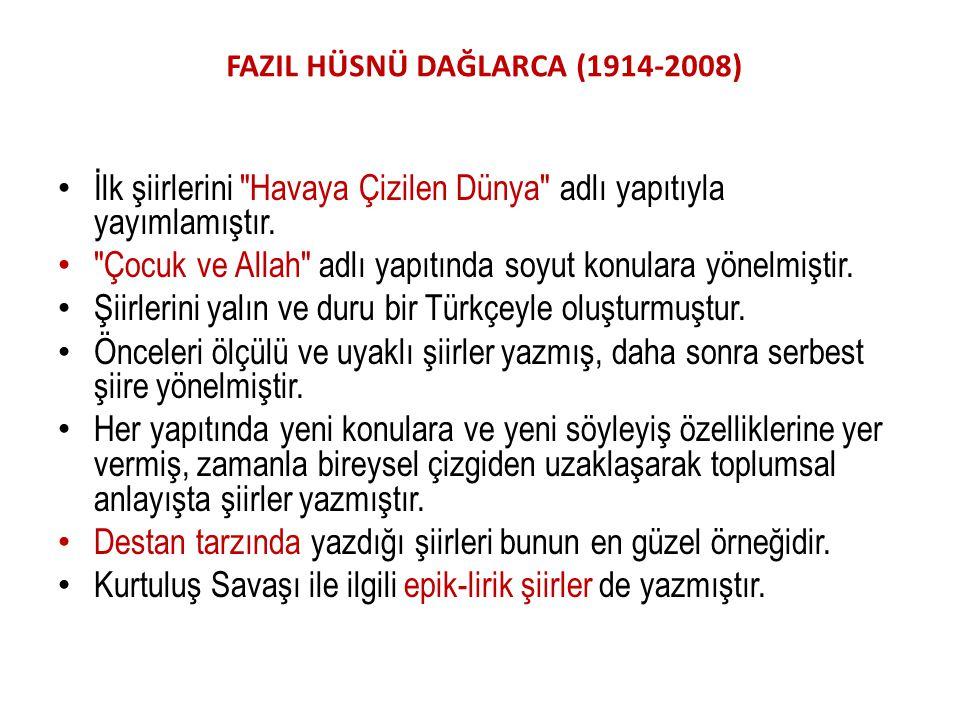 FAZIL HÜSNÜ DAĞLARCA (1914-2008) İlk şiirlerini Havaya Çizilen Dünya adlı yapıtıyla yayımlamıştır.