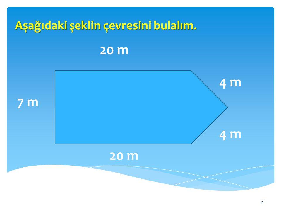12 Aşağıdaki şeklin çevresini bulalım. 20 m 7 m 4 m