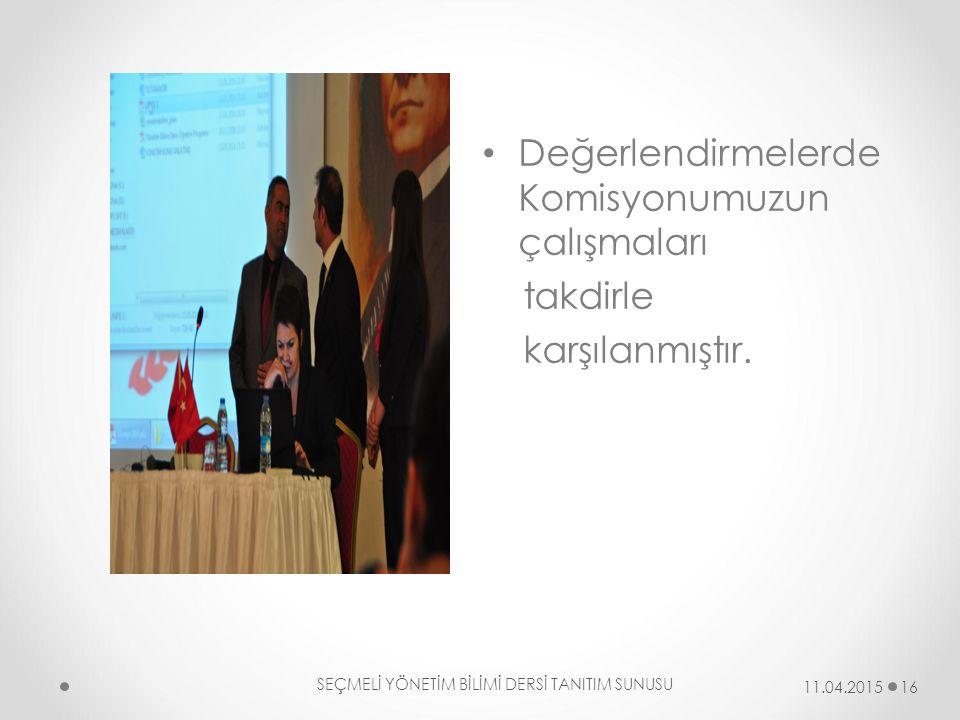 Değerlendirmelerde Komisyonumuzun çalışmaları takdirle karşılanmıştır. SEÇMELİ YÖNETİM BİLİMİ DERSİ TANITIM SUNUSU 16 11.04.2015
