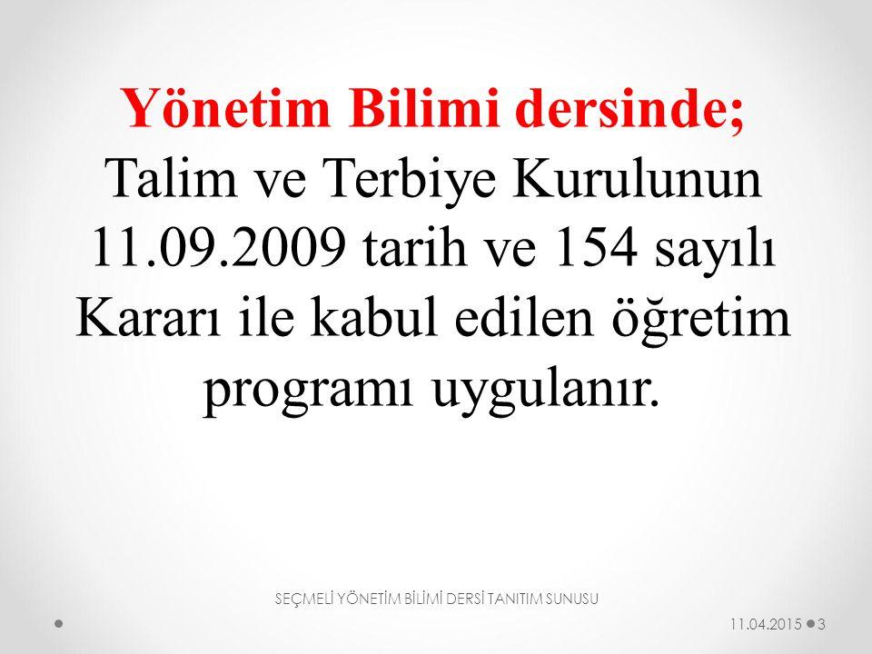 Yönetim Bilimi dersinde; Talim ve Terbiye Kurulunun 11.09.2009 tarih ve 154 sayılı Kararı ile kabul edilen öğretim programı uygulanır. SEÇMELİ YÖNETİM
