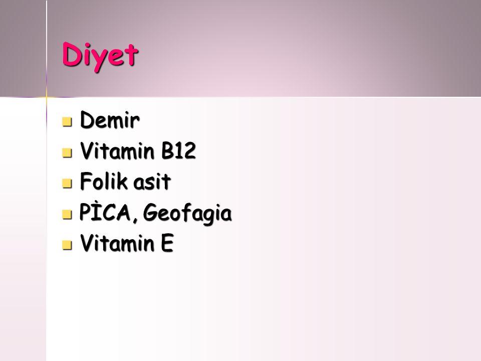 Diyet Demir Demir Vitamin B12 Vitamin B12 Folik asit Folik asit PİCA, Geofagia PİCA, Geofagia Vitamin E Vitamin E