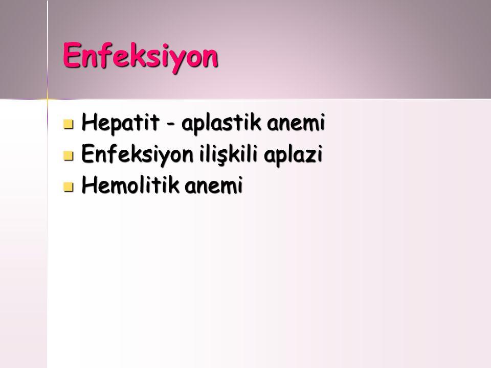 Enfeksiyon Hepatit - aplastik anemi Hepatit - aplastik anemi Enfeksiyon ilişkili aplazi Enfeksiyon ilişkili aplazi Hemolitik anemi Hemolitik anemi