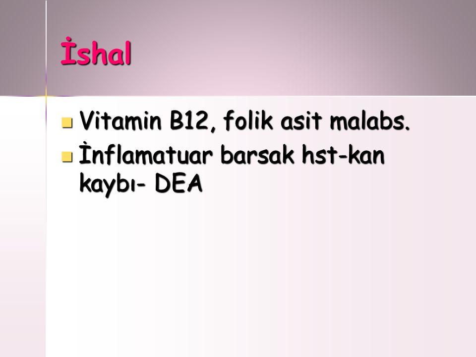 İshal Vitamin B12, folik asit malabs. Vitamin B12, folik asit malabs. İnflamatuar barsak hst-kan kaybı- DEA İnflamatuar barsak hst-kan kaybı- DEA