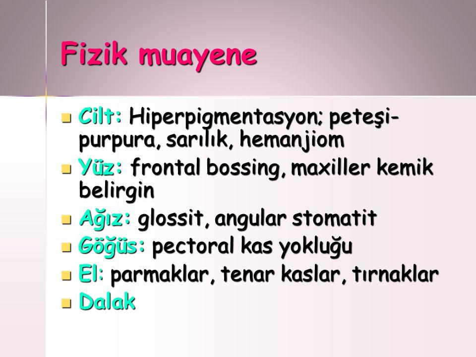 Fizik muayene Cilt: Hiperpigmentasyon; peteşi- purpura, sarılık, hemanjiom Cilt: Hiperpigmentasyon; peteşi- purpura, sarılık, hemanjiom Yüz: frontal b