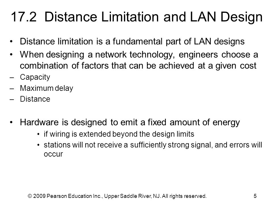© 2009 Pearson Education Inc., Upper Saddle River, NJ. All rights reserved.5 17.2 Distance Limitation and LAN Design Distance limitation is a fundamen