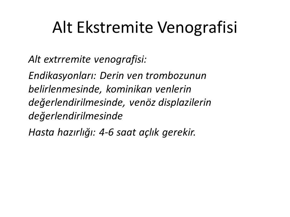 Alt Ekstremite Venografisi Alt extrremite venografisi: Endikasyonları: Derin ven trombozunun belirlenmesinde, kominikan venlerin değerlendirilmesinde,