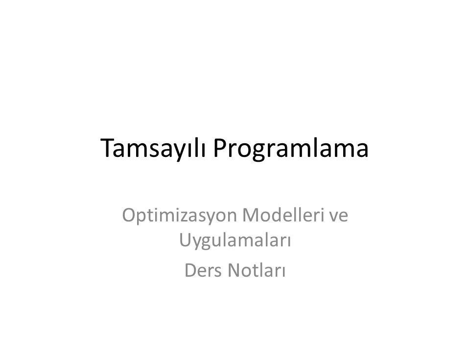 Tamsayılı Programlama Optimizasyon Modelleri ve Uygulamaları Ders Notları