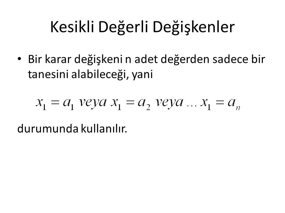 Kesikli Değerli Değişkenler Bir karar değişkeni n adet değerden sadece bir tanesini alabileceği, yani durumunda kullanılır.
