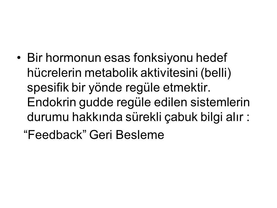 Bir hormonun esas fonksiyonu hedef hücrelerin metabolik aktivitesini (belli) spesifik bir yönde regüle etmektir.