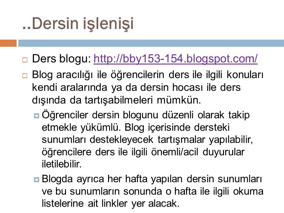 ..Dersin işlenişi  Ders blogu: http://bby153-154.blogspot.com/http://bby153-154.blogspot.com/  Blog aracılığı ile öğrencilerin ders ile ilgili konul