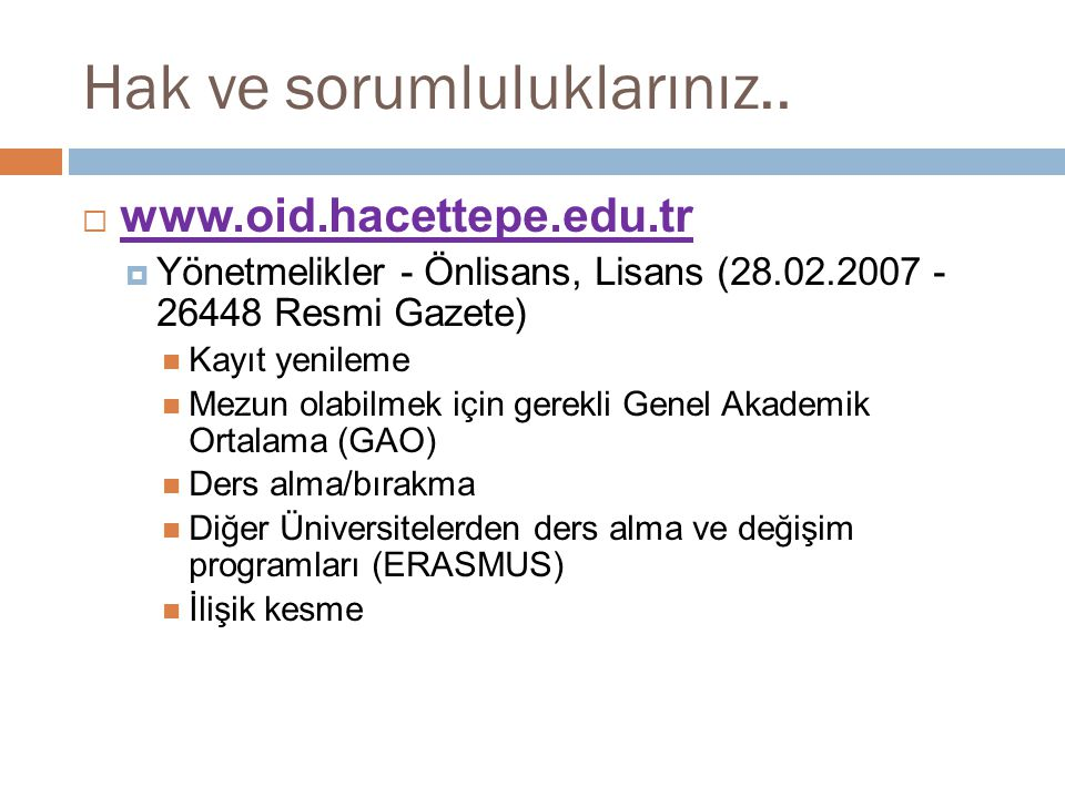 Hak ve sorumluluklarınız..  www.oid.hacettepe.edu.tr www.oid.hacettepe.edu.tr  Yönetmelikler - Önlisans, Lisans (28.02.2007 - 26448 Resmi Gazete) Ka