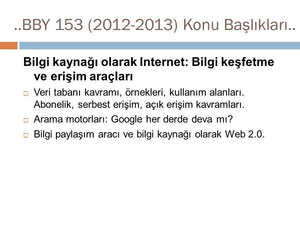 ..BBY 153 (2012-2013) Konu Başlıkları.. Bilgi kaynağı olarak Internet: Bilgi keşfetme ve erişim araçları  Veri tabanı kavramı, örnekleri, kullanım al