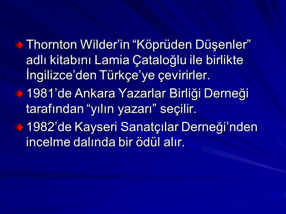 Thornton Wilder'in Köprüden Düşenler adlı kitabını Lamia Çataloğlu ile birlikte İngilizce'den Türkçe'ye çevirirler.