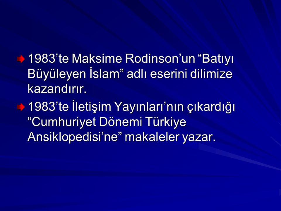 1983'te Maksime Rodinson'un Batıyı Büyüleyen İslam adlı eserini dilimize kazandırır.