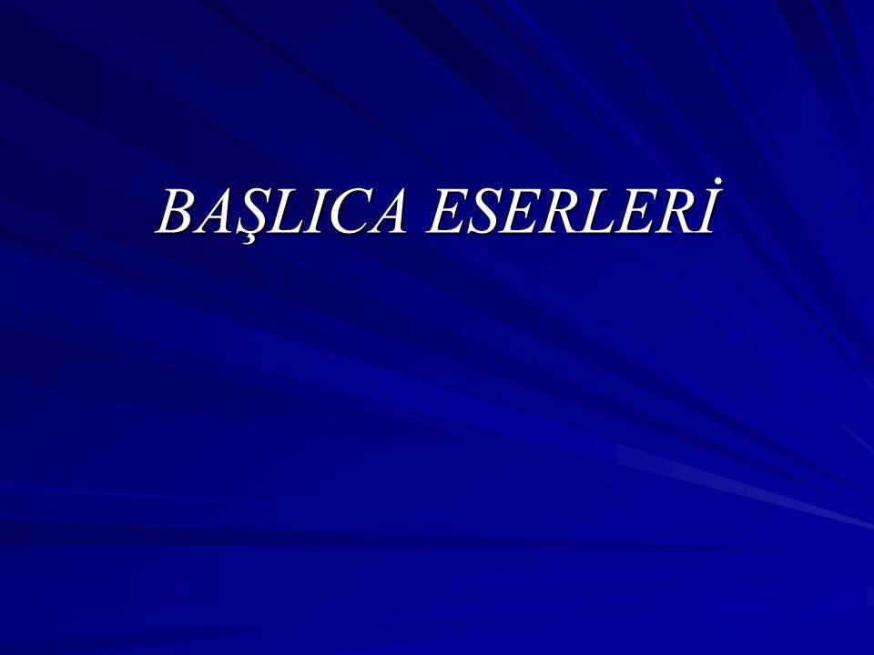 BAŞLICA ESERLERİ