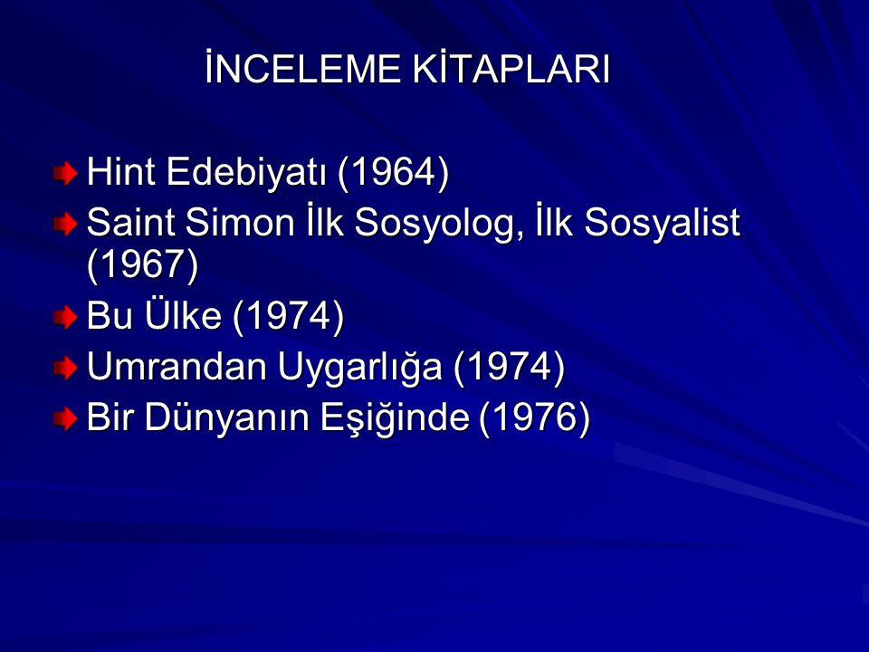 İNCELEME KİTAPLARI İNCELEME KİTAPLARI Hint Edebiyatı (1964) Saint Simon İlk Sosyolog, İlk Sosyalist (1967) Bu Ülke (1974) Umrandan Uygarlığa (1974) Bir Dünyanın Eşiğinde (1976)
