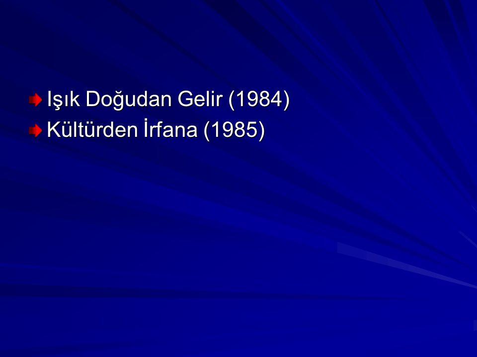 Işık Doğudan Gelir (1984) Kültürden İrfana (1985)