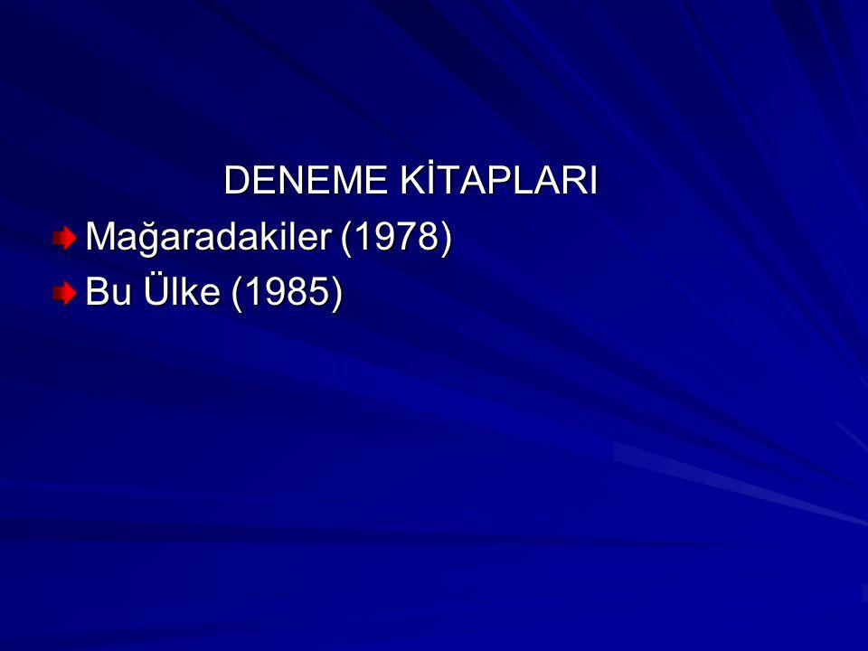 DENEME KİTAPLARI DENEME KİTAPLARI Mağaradakiler (1978) Bu Ülke (1985)