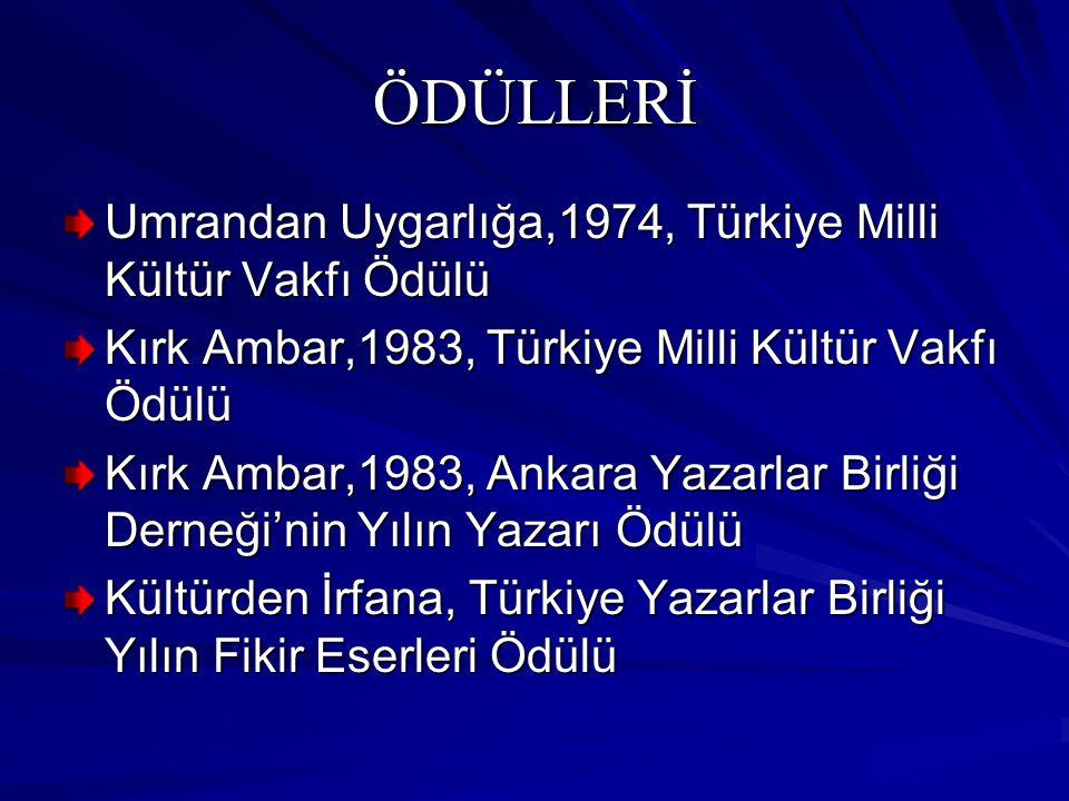 ÖDÜLLERİ Umrandan Uygarlığa,1974, Türkiye Milli Kültür Vakfı Ödülü Kırk Ambar,1983, Türkiye Milli Kültür Vakfı Ödülü Kırk Ambar,1983, Ankara Yazarlar Birliği Derneği'nin Yılın Yazarı Ödülü Kültürden İrfana, Türkiye Yazarlar Birliği Yılın Fikir Eserleri Ödülü