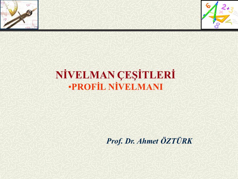 Prof. Dr. Ahmet ÖZTÜRK NİVELMAN ÇEŞİTLERİ PROFİL NİVELMANI