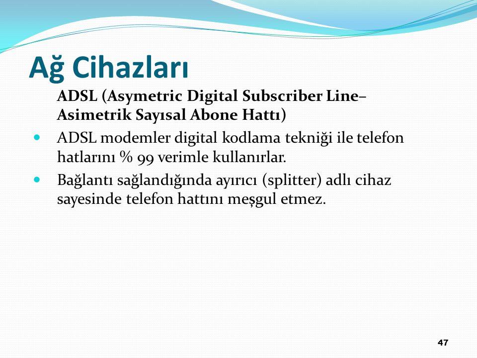 47 Ağ Cihazları ADSL (Asymetric Digital Subscriber Line– Asimetrik Sayısal Abone Hattı) ADSL modemler digital kodlama tekniği ile telefon hatlarını %