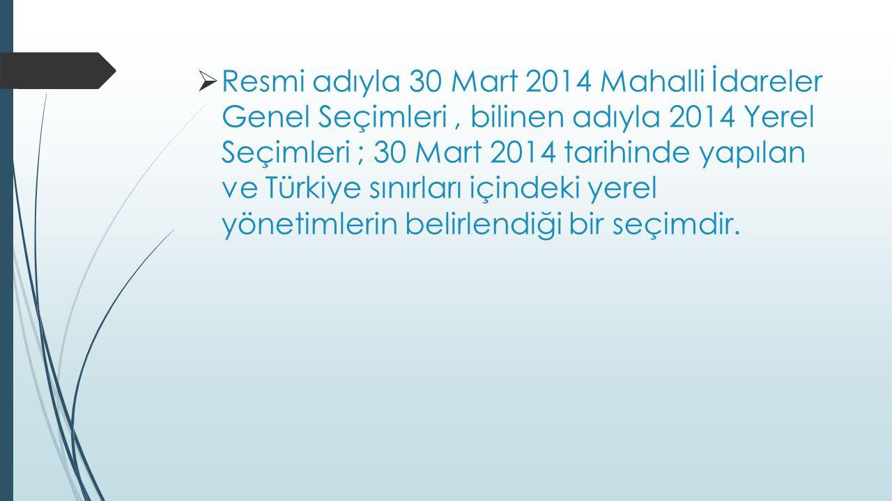 Resmi adıyla 30 Mart 2014 Mahalli İdareler Genel Seçimleri, bilinen adıyla 2014 Yerel Seçimleri ; 30 Mart 2014 tarihinde yapılan ve Türkiye sınırları içindeki yerel yönetimlerin belirlendiği bir seçimdir.