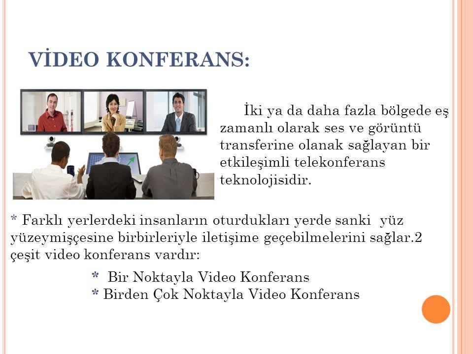 VİDEO KONFERANS: İki ya da daha fazla bölgede eş zamanlı olarak ses ve görüntü transferine olanak sağlayan bir etkileşimli telekonferans teknolojisidi
