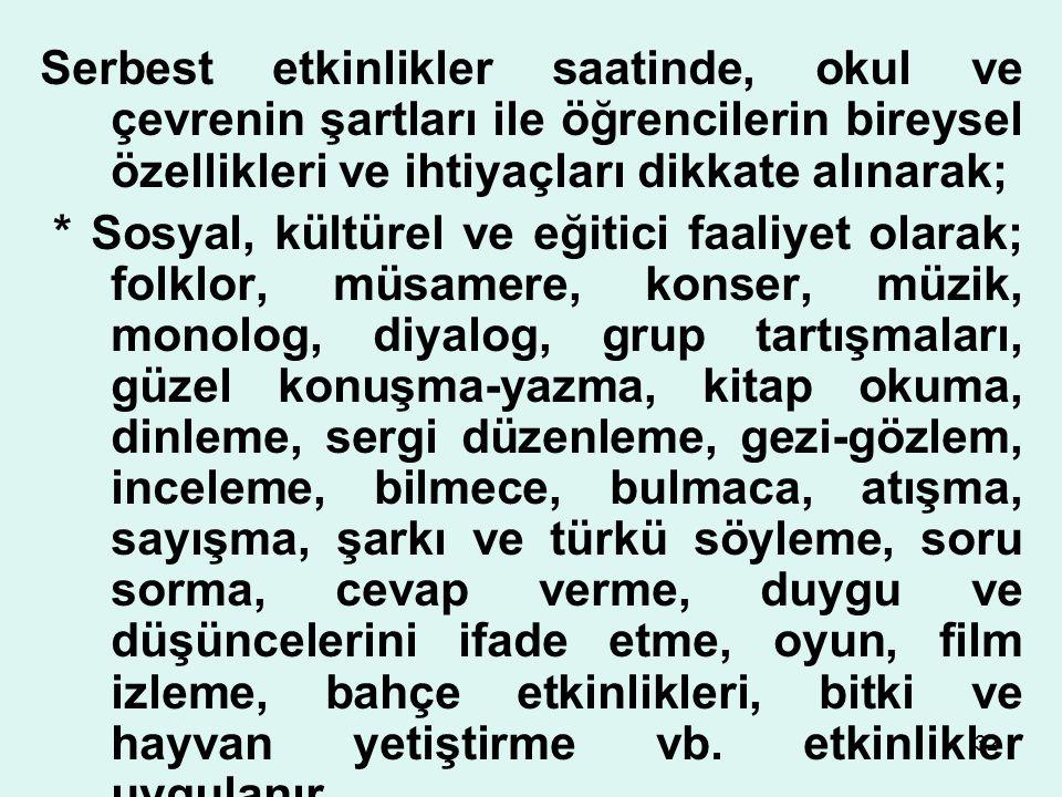 31 Ders saatleri azalan Türkçe, hayat bilgisi (1–3. sınıflar); fen ve teknoloji (4 ve 5. sınıflar); T.C. inkılâp tarihi ve Atatürkçülük (8. sınıf); se