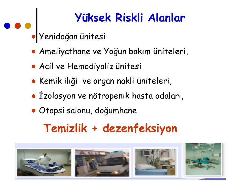 Yüksek Riskli Alanlar Yenidoğan ünitesi Ameliyathane ve Yoğun bakım üniteleri, Acil ve Hemodiyaliz ünitesi Kemik iliği ve organ nakli üniteleri, İzola