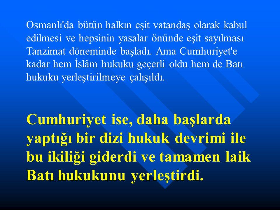Osmanlı'da bütün halkın eşit vatandaş olarak kabul edilmesi ve hepsinin yasalar önünde eşit sayılması Tanzimat döneminde başladı. Ama Cumhuriyet'e kad