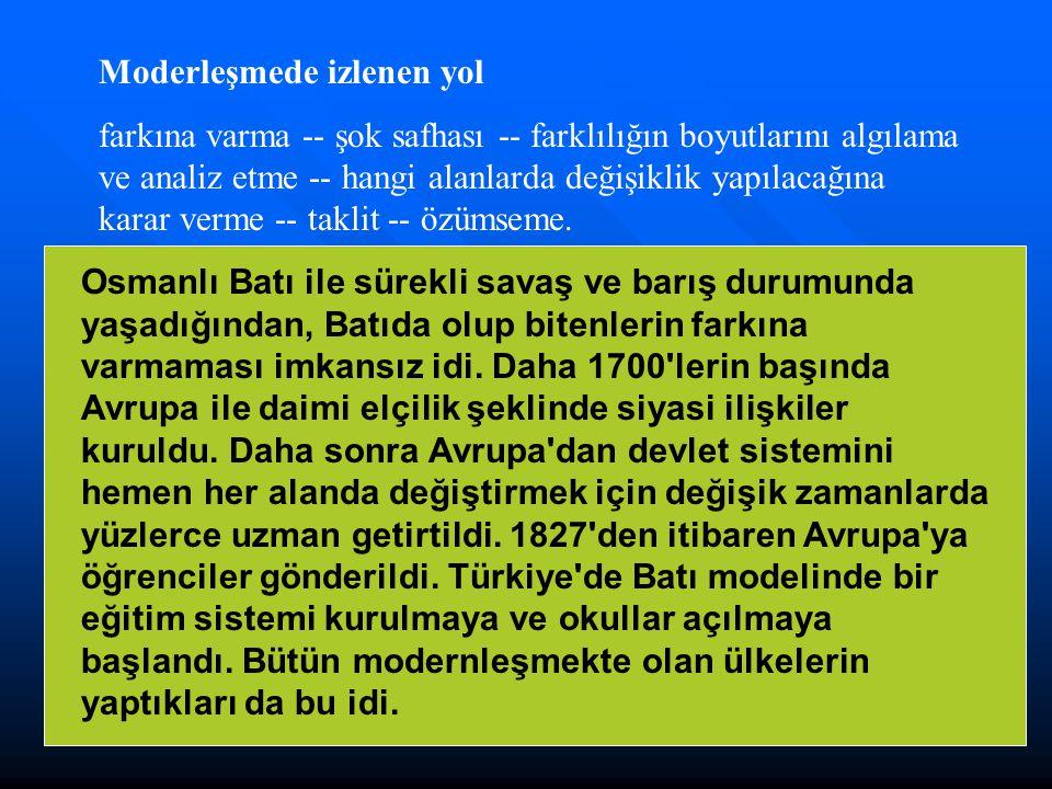 Osmanlı modernleşmesi önce askeri alanda başlamış, modernleşmenin önündeki en büyük engel olan Yeniçeri Ocağı ortadan kaldırılmıştır.