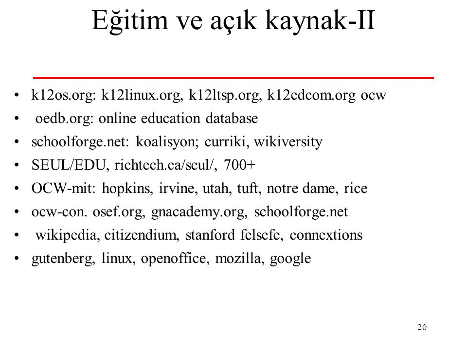 20 Eğitim ve açık kaynak-II k12os.org: k12linux.org, k12ltsp.org, k12edcom.org ocw oedb.org: online education database schoolforge.net: koalisyon; curriki, wikiversity SEUL/EDU, richtech.ca/seul/, 700+ OCW-mit: hopkins, irvine, utah, tuft, notre dame, rice ocw-con.