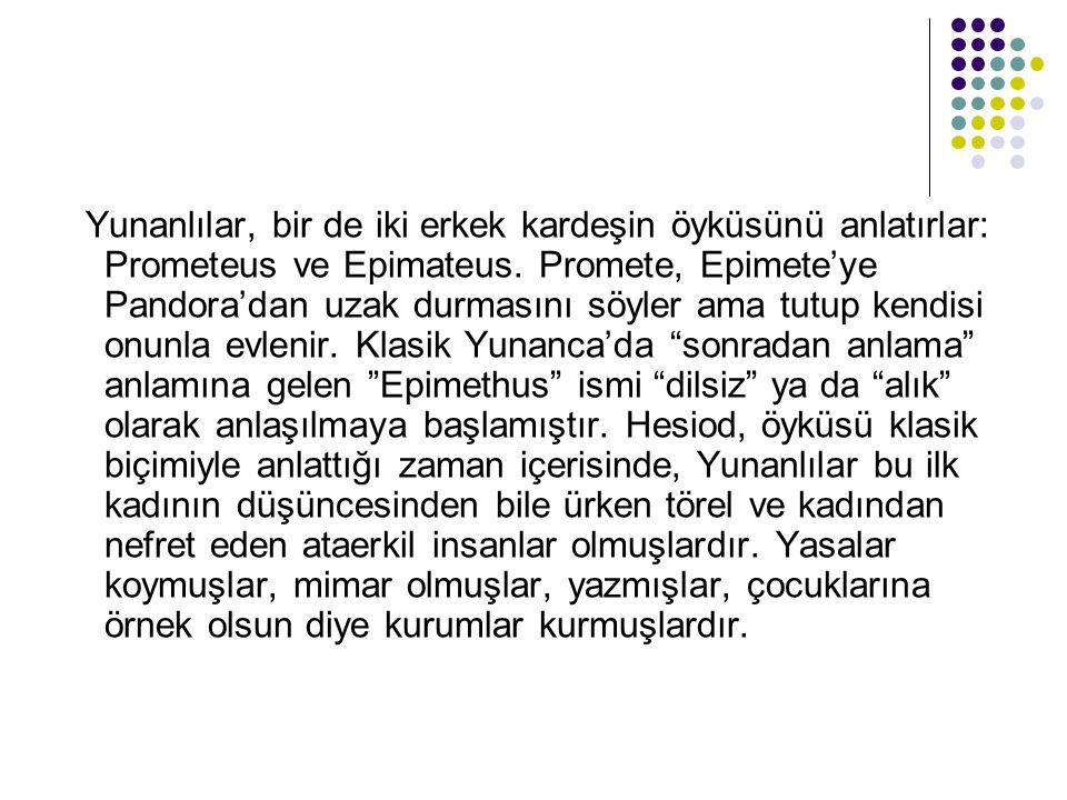 Yunanlılar, bir de iki erkek kardeşin öyküsünü anlatırlar: Prometeus ve Epimateus.