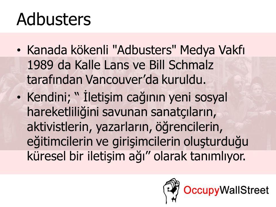 Adbusters Yürüttükleri kampanyalarla sık sık antikapitalist olarak kendinden söz ettiren grup, tüm dünyada 120.000 tirajlı 'reklamsız' dergileri Adbusters'ı yayınlamaktadır.