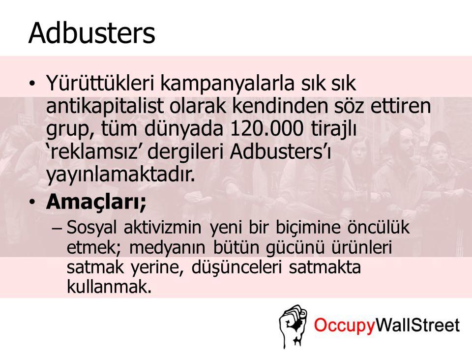 Adbusters Occupy Wall Street ile yürüttükleri diğer kampanyalar; – Buy Nothing Day – TV turnoff week Geçimişten günümüze derginin katılımcılarından birkaçı; – Christopher Hedges (Gazeteci) – Matt Taibbi (Yazar ve Gazeteci) – David Orrell (Yazar ve Matematikçi)