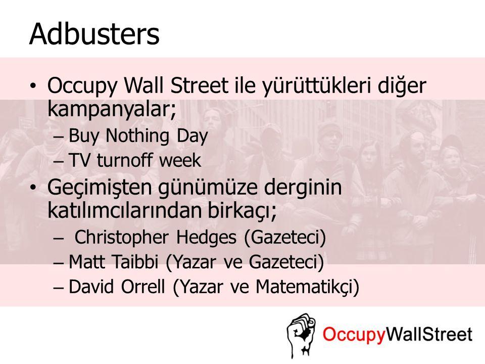 Adbusters Occupy Wall Street ile yürüttükleri diğer kampanyalar; – Buy Nothing Day – TV turnoff week Geçimişten günümüze derginin katılımcılarından bi